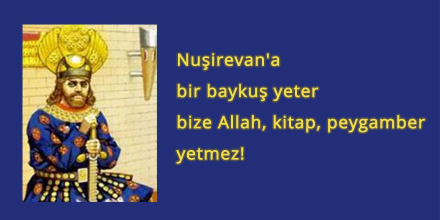 Nuşirevan'a bir baykuş yeter, bize Allah, kitap, peygamber yetmez!