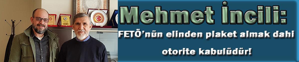 Mehmet İncili: FETÖ'den ödül almak bile bir otorite kabulüdür!