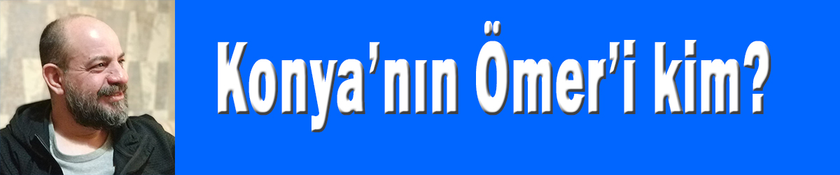 Konya'nın Ömer'i kim?