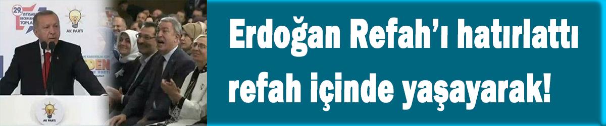 Erdoğan Refah'ı hatırattı refah içinde yaşayarak!