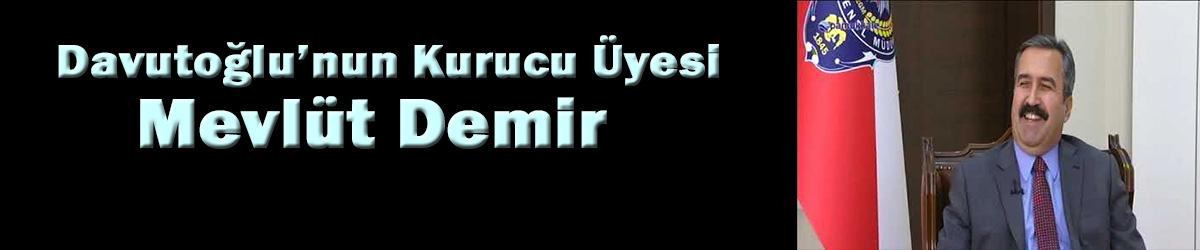 Davutoğlu'nun Kurucu Üyesi eski İl Emniyet Müdürü Mevlüt Demir!