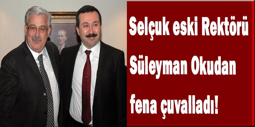 Selçuk eski Rektörü Süleyman Okudan fena çuvalladı!