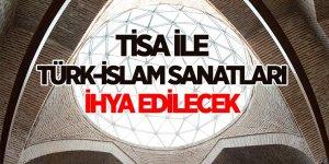 TİSA ile Türk-İslam Sanatları İhya Edilecek
