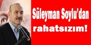 Süleyman Soylu'dan rahatsızım!