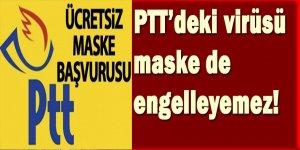 PTT'deki virüsü maske de engelleyemez!
